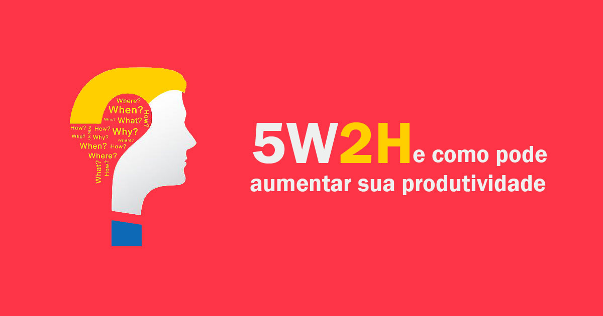5W2H? – Conheça essa ferramenta poderosa de Marketing, Planejamento e Gestão.