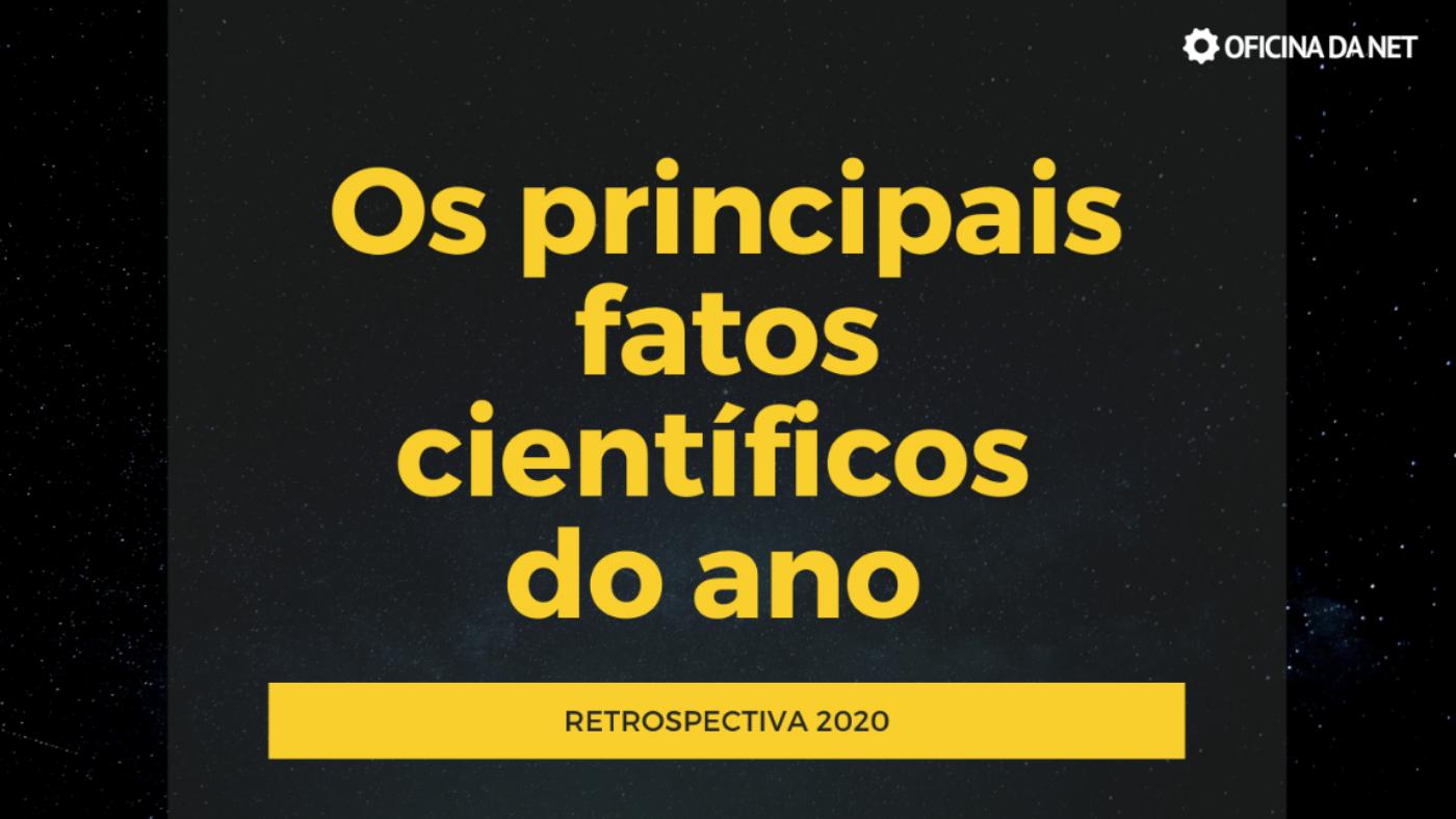 Coronavírus, água na Lua, OVNI! Veja os principais fatos científicos de 2020