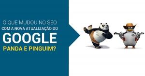 Nova atualização do Google Panda e Pinguim: o que mudou no SEO?