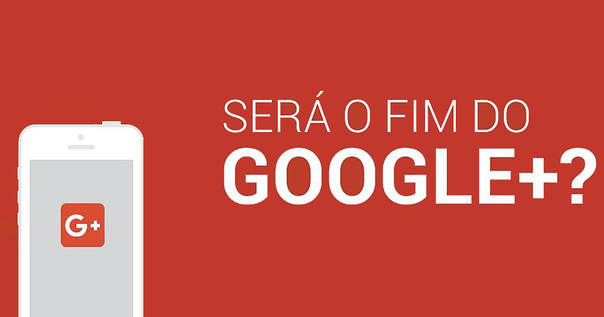 O Google encerrou a rede social Google +