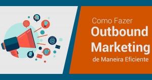 Por que usar o Outbound Marketing na sua empresa?