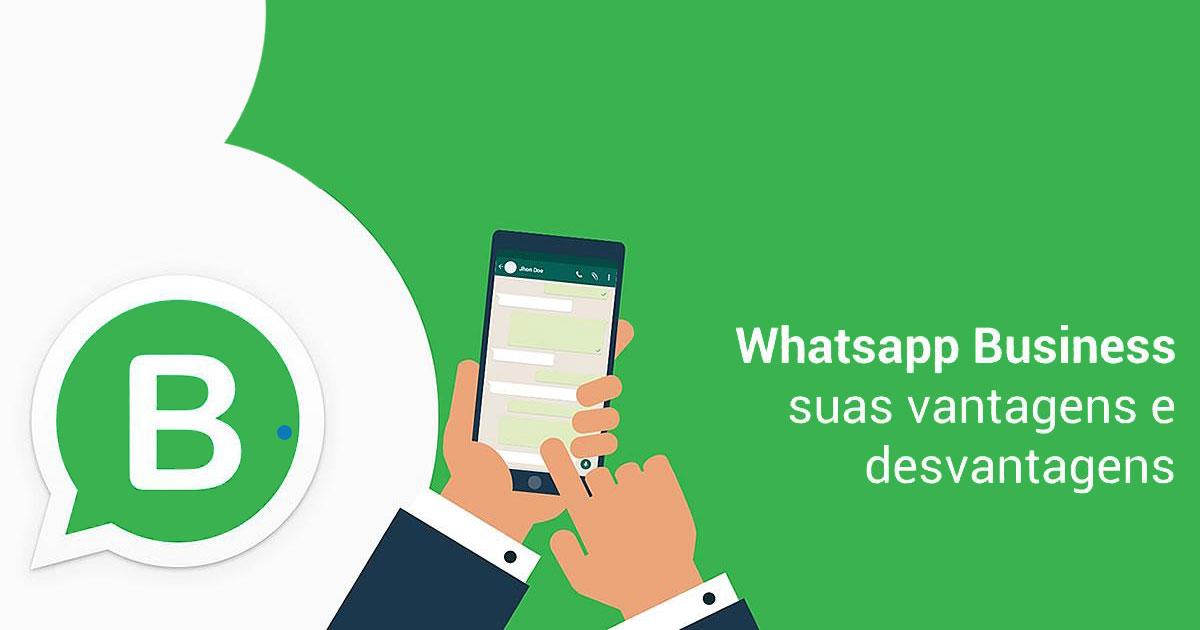 Vantagens e desvantagens do WhatsApp para sua empresa?